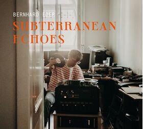 Bernhard Eder- Subterranean Echoes