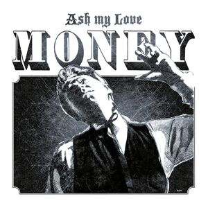 Ash My Love – Money