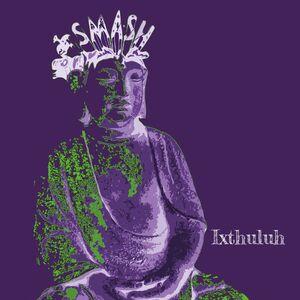 Ixthuluh – Smash